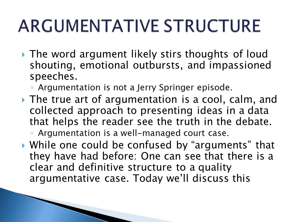  The word argument likely stirs thoughts of loud shouting, emotional outbursts, and impassioned speeches.