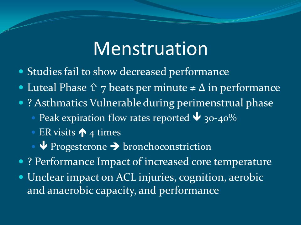 Menstruation Studies fail to show decreased performance Luteal Phase  7 beats per minute ≠ Δ in performance .