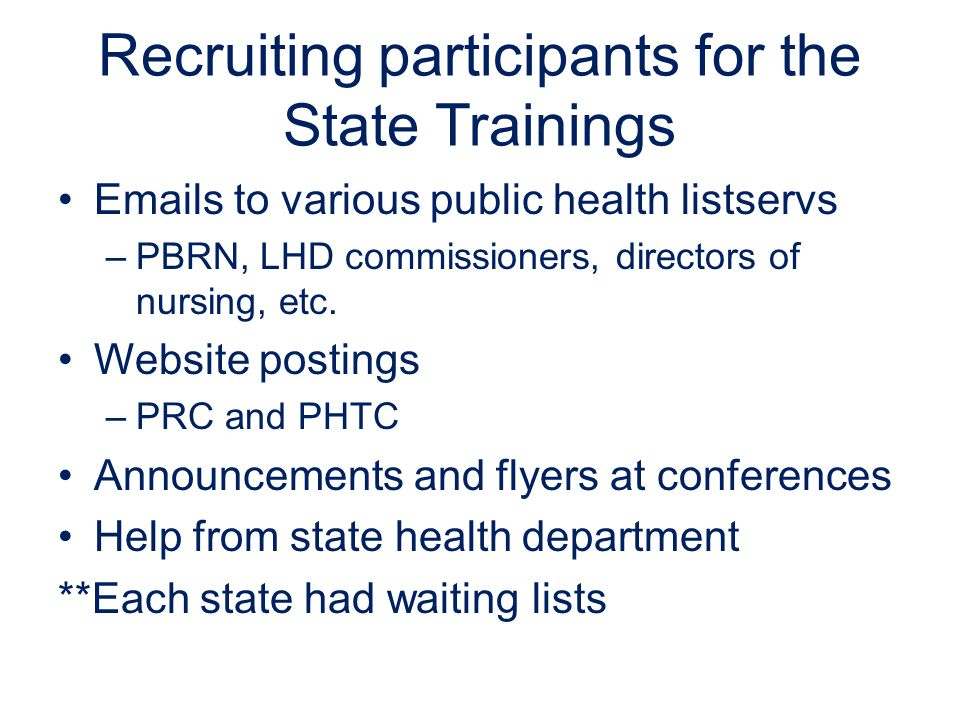 Recruiting participants for the State Trainings Emails to various public health listservs –PBRN, LHD commissioners, directors of nursing, etc.