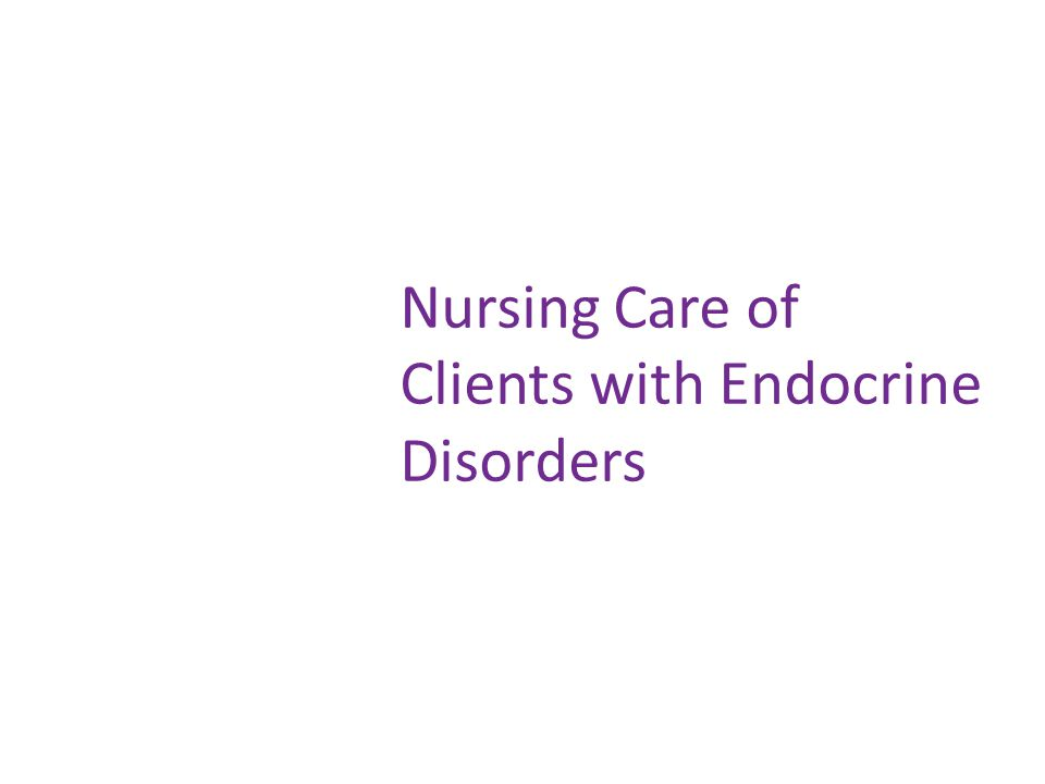 Nursing Care of Clients with Endocrine Disorders