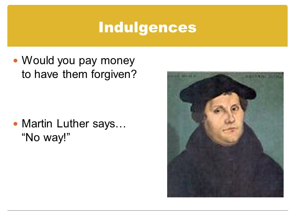 "Indulgences Would you pay money to have them forgiven? Martin Luther says… ""No way!"""