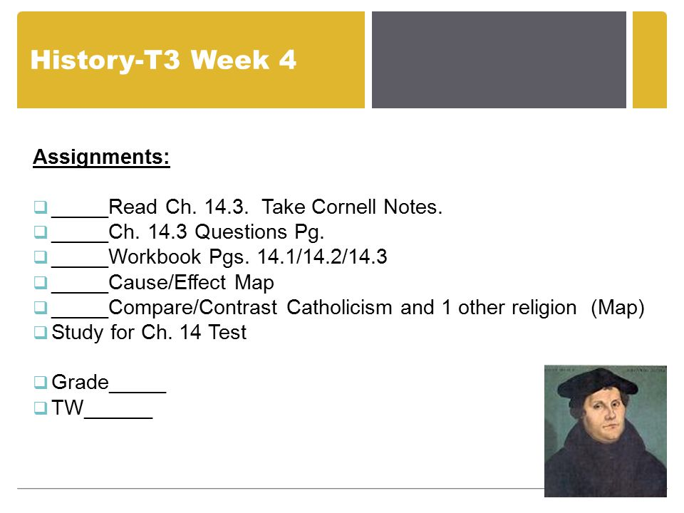 History-T3 Week 4 Assignments:  _____Read Ch. 14.3. Take Cornell Notes.  _____Ch. 14.3 Questions Pg.  _____Workbook Pgs. 14.1/14.2/14.3  _____Caus