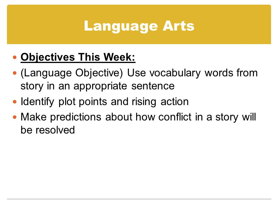 Language Arts Objectives This Week: (Language Objective) Use vocabulary words from story in an appropriate sentence Identify plot points and rising ac
