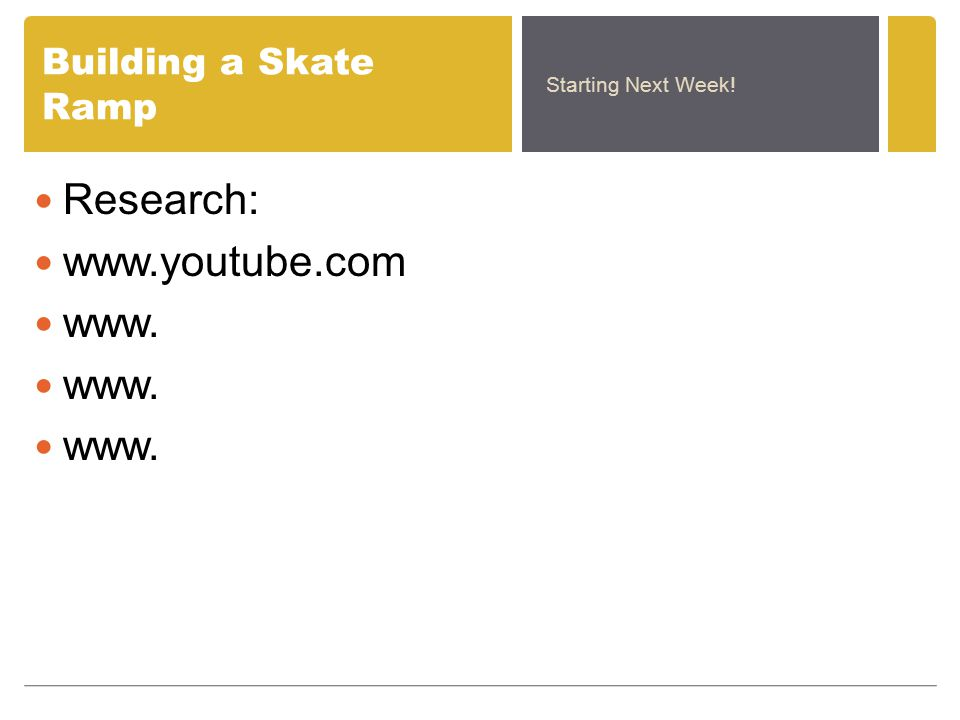 Building a Skate Ramp Research: www.youtube.com www. Starting Next Week!