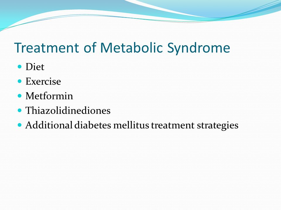 Treatment of Metabolic Syndrome Diet Exercise Metformin Thiazolidinediones Additional diabetes mellitus treatment strategies