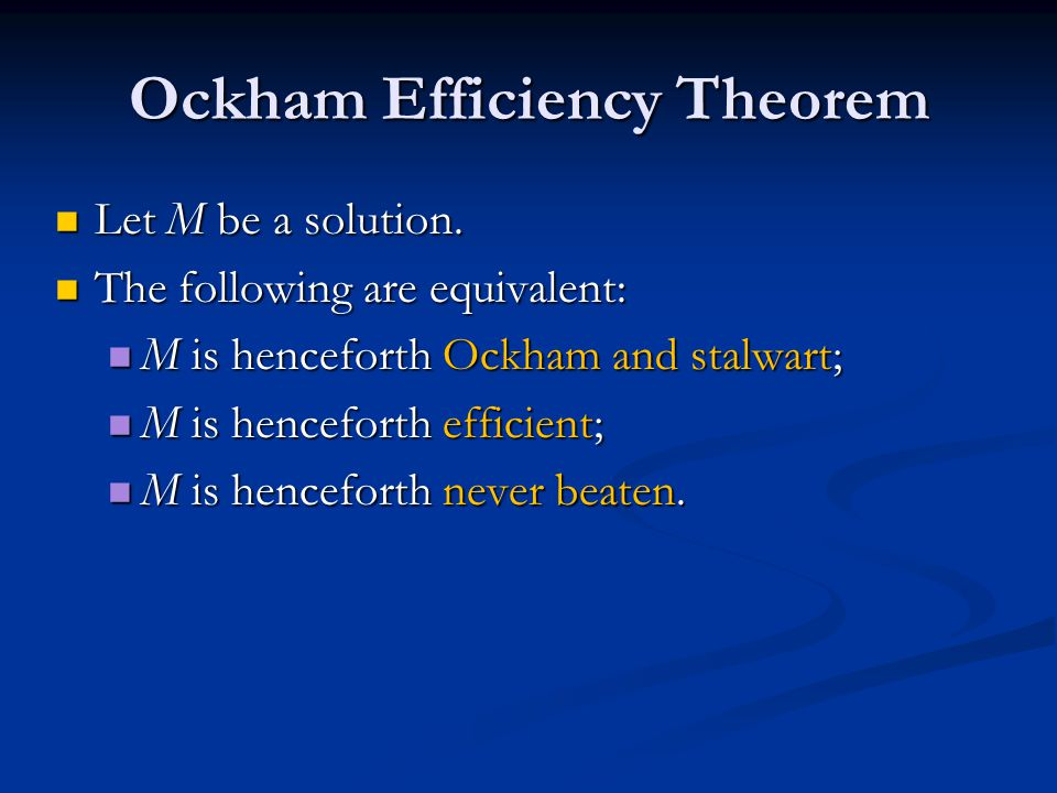 Ockham Efficiency Theorem Let M be a solution. Let M be a solution.