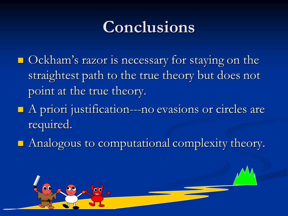Conclusions Ockham's razor is necessary for staying on the straightest path to the true theory but does not point at the true theory.