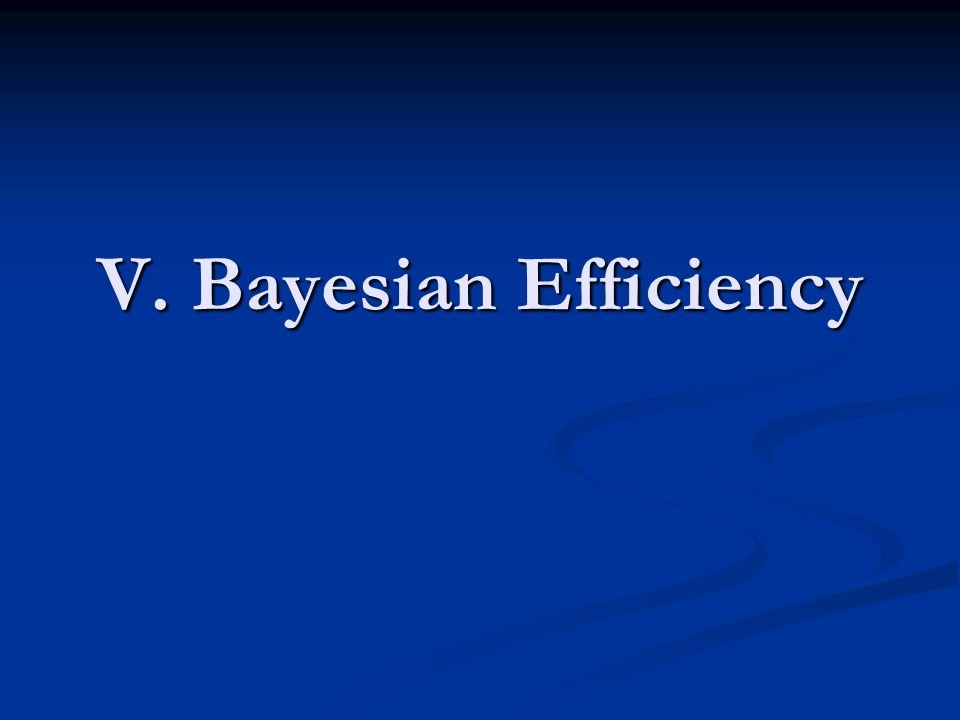V. Bayesian Efficiency