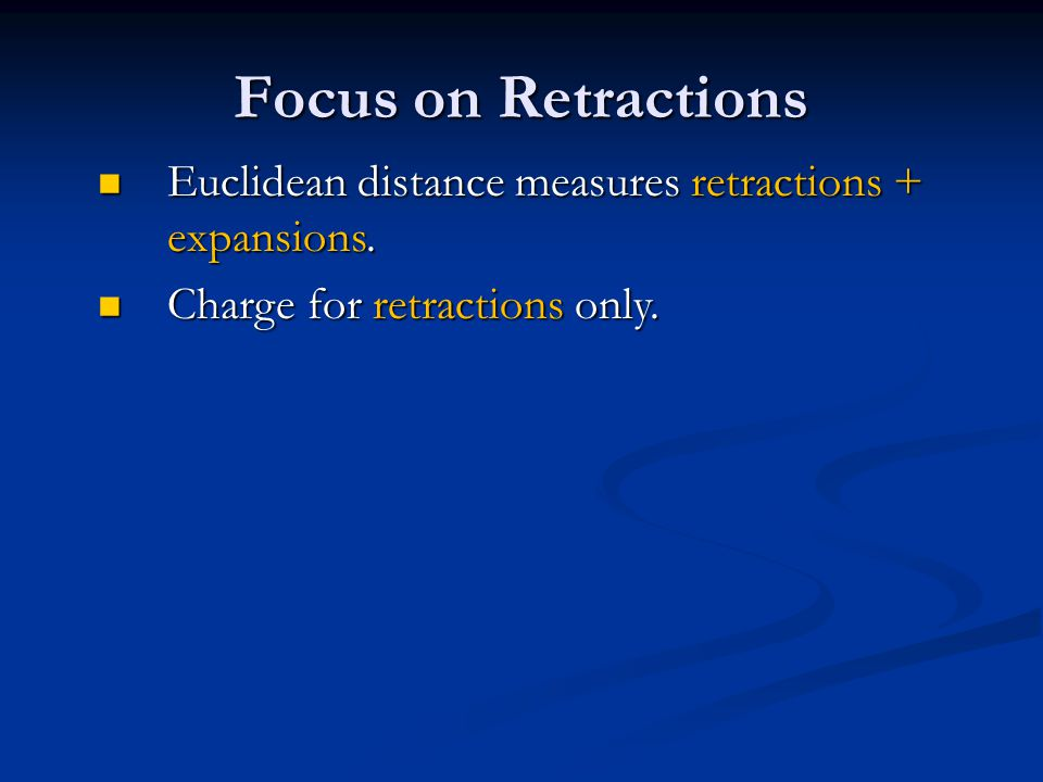 Focus on Retractions Euclidean distance measures retractions + expansions.