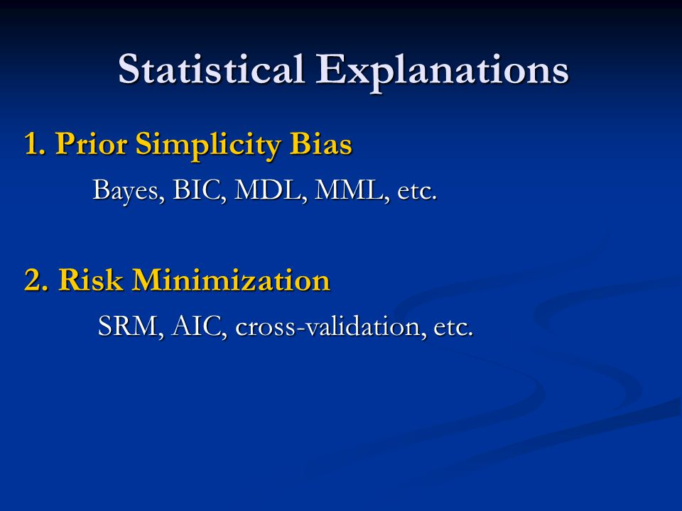 Statistical Explanations 1. Prior Simplicity Bias Bayes, BIC, MDL, MML, etc.