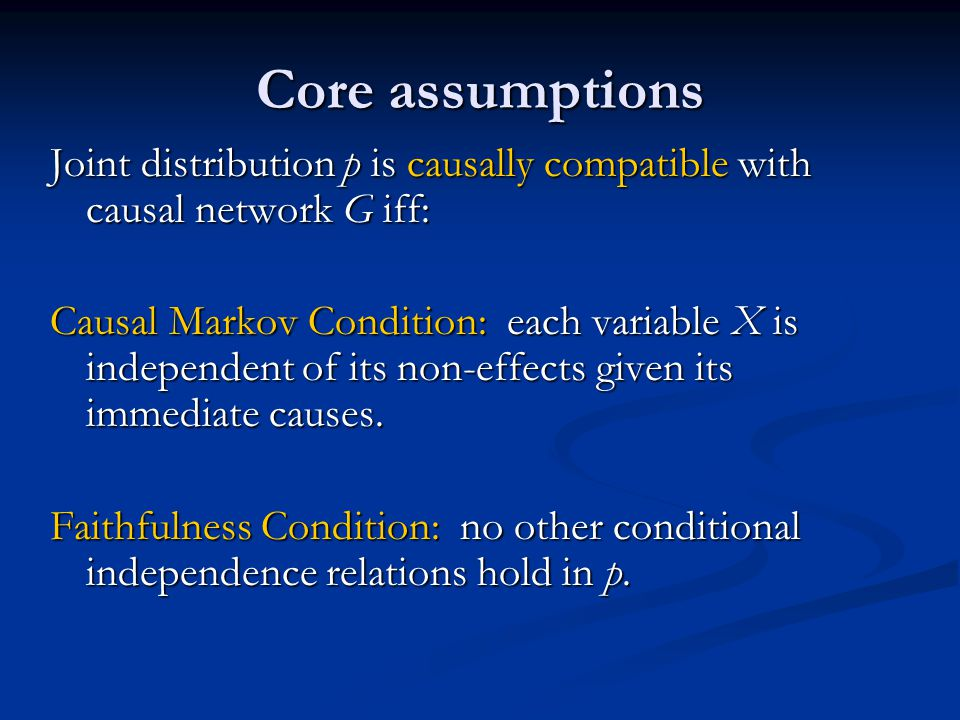 Joint distribution p is causally compatible with causal network G iff: Causal Markov Condition: each variable X is independent of its non-effects given its immediate causes.