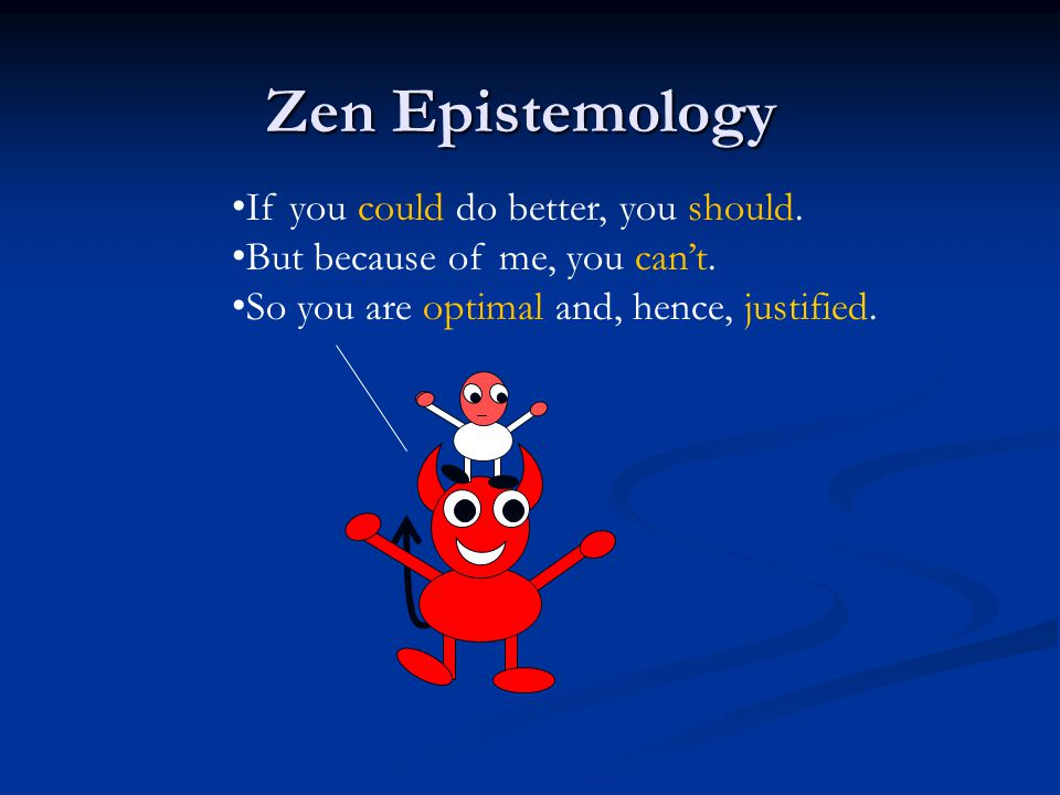 Zen Epistemology If you could do better, you should.