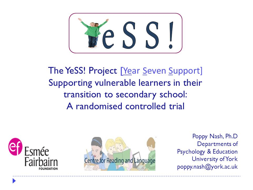 Poppy Nash, Ph.D Departments of Psychology & Education University of York poppy.nash@york.ac.uk The YeSS.