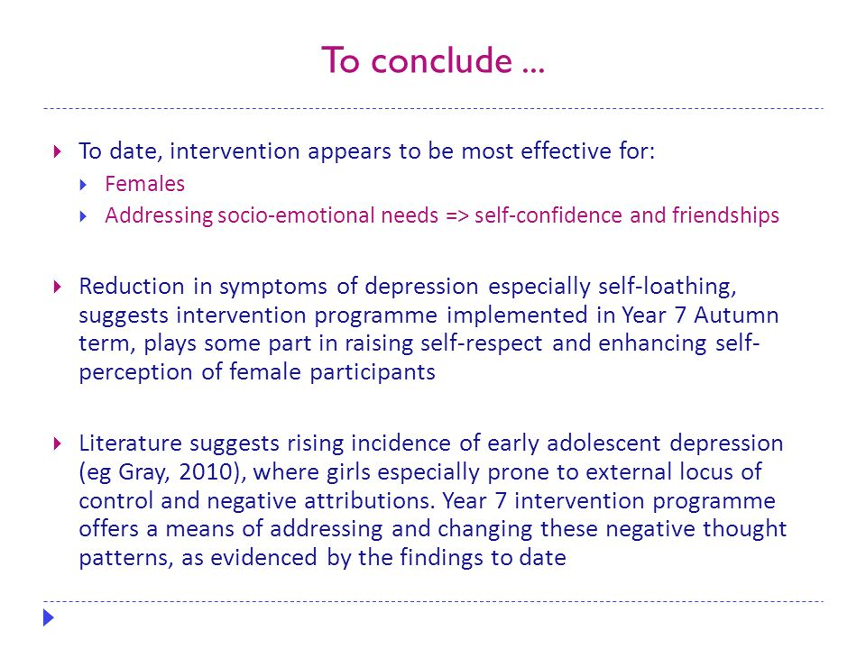 To conclude...  To date, intervention appears to be most effective for:  Females  Addressing socio-emotional needs => self-confidence and friendshi