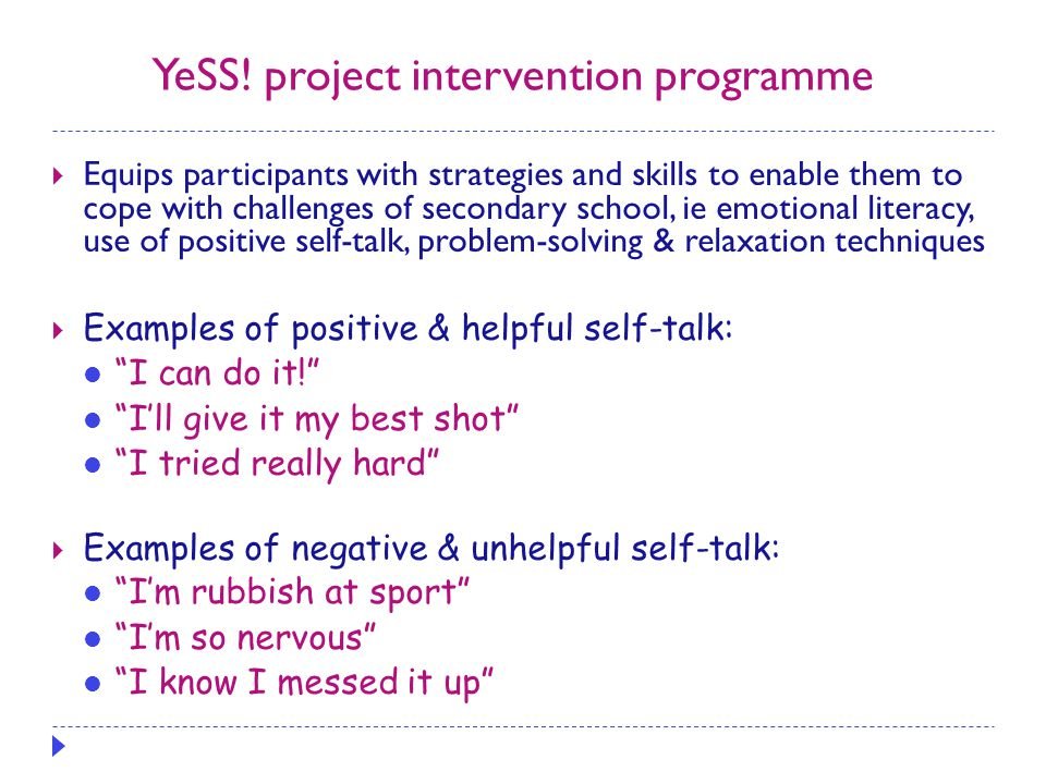 YeSS! project intervention programme  Equips participants with strategies and skills to enable them to cope with challenges of secondary school, ie e