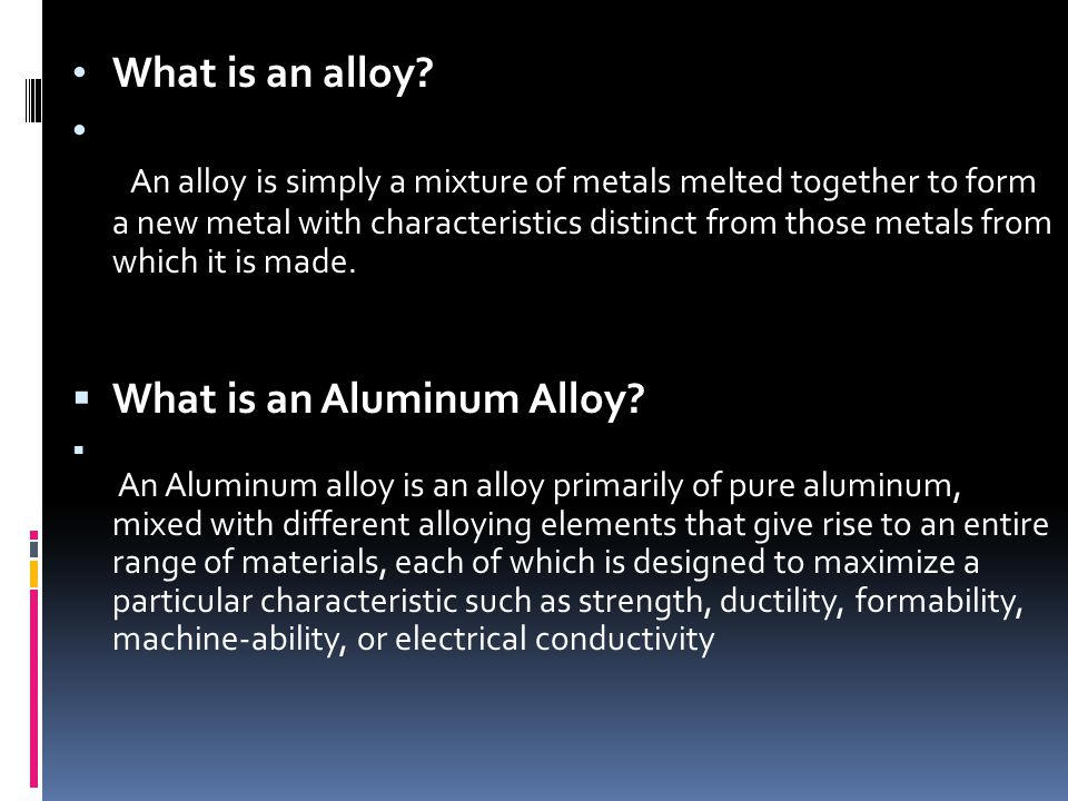 Aluminum and Aluminum Alloys  Commercially pure aluminum is a white, lustrous metal, light in weight and corrosion resistant.