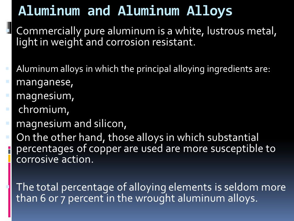 TYPES, CHARACTERISTICS, AND USES  Aluminum is one of the most widely used metals in modern aircraft construction.