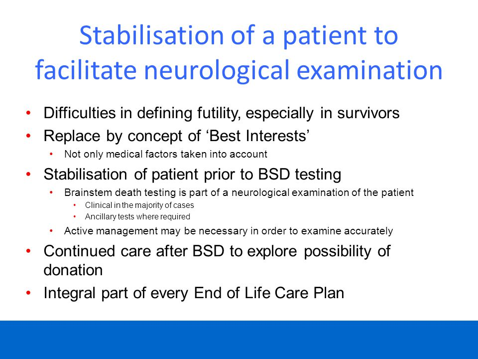 Stabilisation of a patient to facilitate neurological examination Difficulties in defining futility, especially in survivors Replace by concept of 'Be