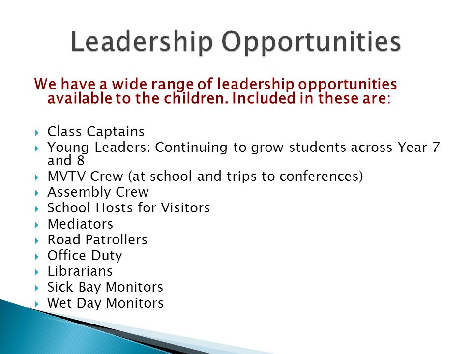 We have a wide range of leadership opportunities available to the children. Included in these are:  Class Captains  Young Leaders: Continuing to gro