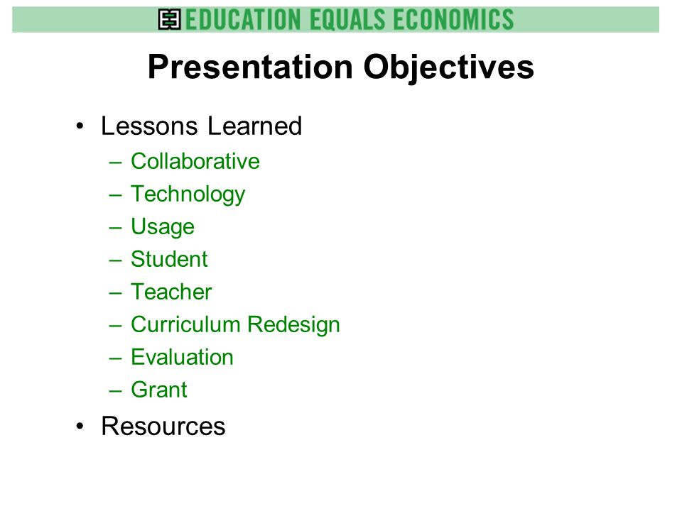 Presentation Objectives Lessons Learned –Collaborative –Technology –Usage –Student –Teacher –Curriculum Redesign –Evaluation –Grant Resources
