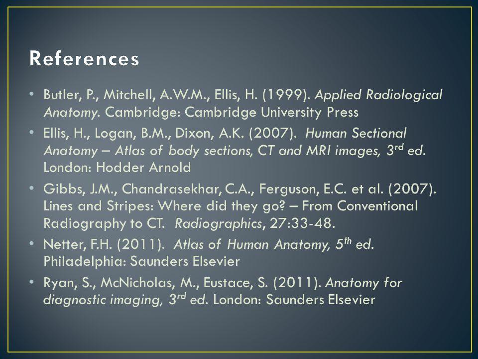 Butler, P., Mitchell, A.W.M., Ellis, H.(1999). Applied Radiological Anatomy.