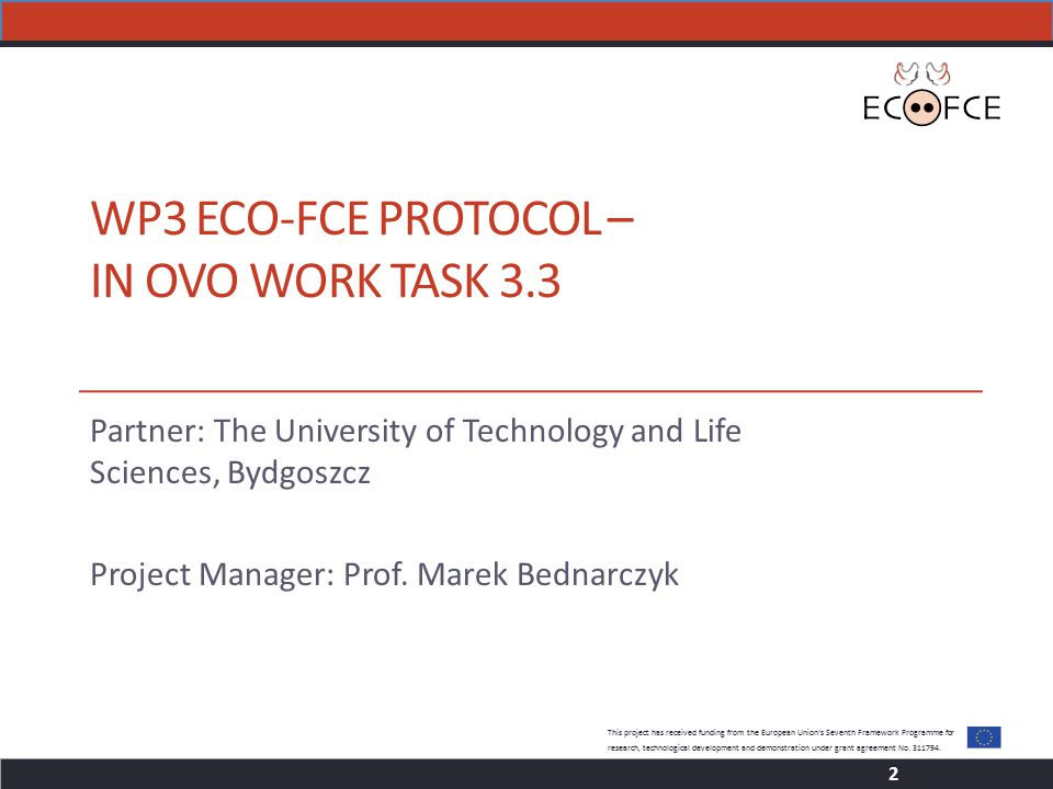 WP3ECO-FCE PROTOCOL – IN OVO WORK TASK 3.3 Partner: The University of Technology and Life Sciences, Bydgoszcz Project Manager: Prof.