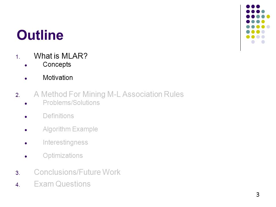 Outline 1. What is MLAR? ● Concepts ● Motivation 2. A Method For Mining M-L Association Rules ● Problems/Solutions ● Definitions ● Algorithm Example ●
