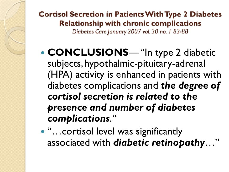 Cortisol Secretion in Patients With Type 2 Diabetes Relationship with chronic complications Diabetes Care January 2007 vol. 30 no. 1 83-88 CONCLUSIONS