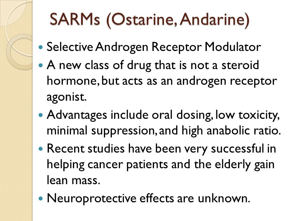 SARMs (Ostarine, Andarine) Selective Androgen Receptor Modulator A new class of drug that is not a steroid hormone, but acts as an androgen receptor agonist.