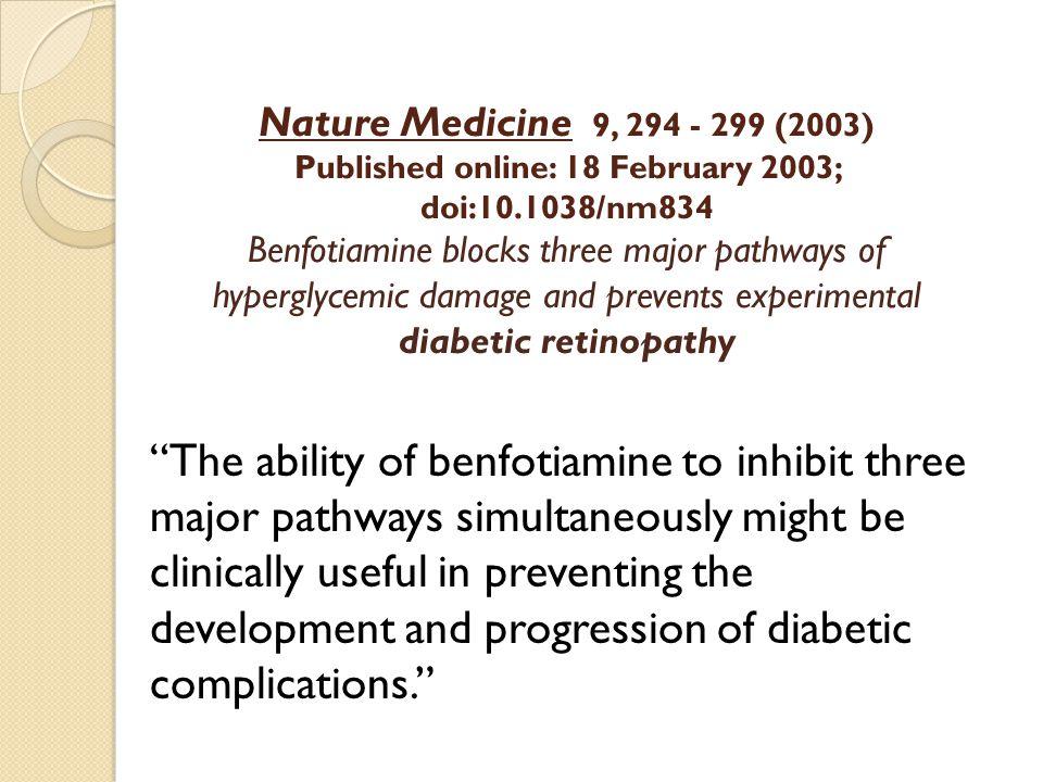 Nature Medicine 9, 294 - 299 (2003) Published online: 18 February 2003; doi:10.1038/nm834 Benfotiamine blocks three major pathways of hyperglycemic da
