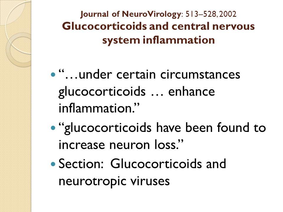 "Journal of NeuroVirology: 513–528, 2002 Glucocorticoids and central nervous system inflammation ""…under certain circumstances glucocorticoids … enhanc"