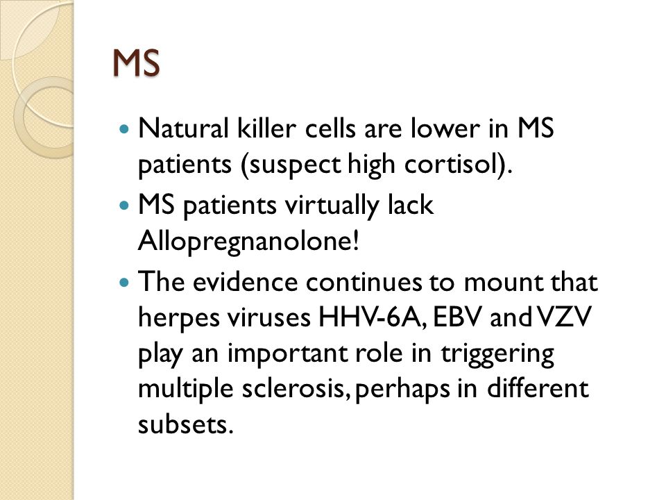 MS Natural killer cells are lower in MS patients (suspect high cortisol).