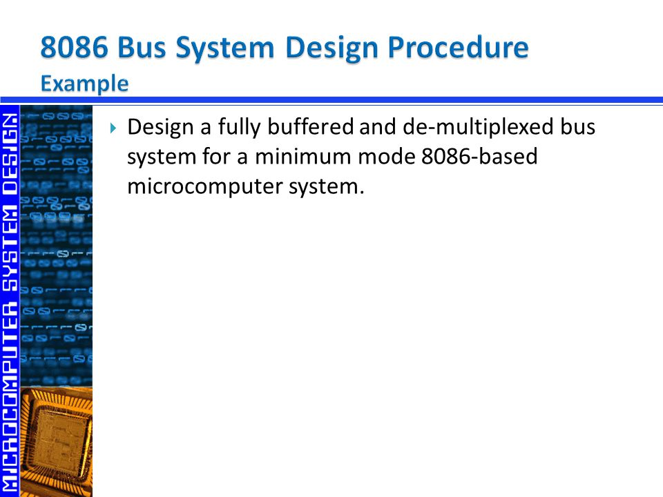  Design a fully buffered and de-multiplexed bus system for a minimum mode 8086-based microcomputer system.