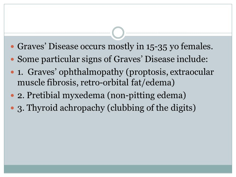 Graves' Disease occurs mostly in 15-35 yo females.