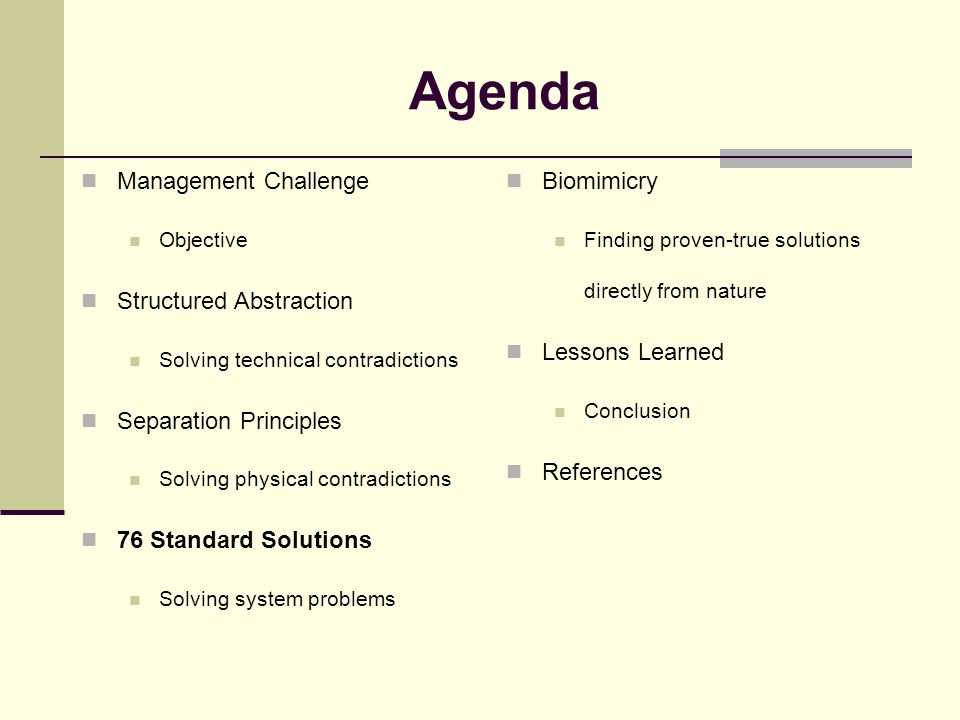 Agenda Management Challenge Objective Structured Abstraction Solving technical contradictions Separation Principles Solving physical contradictions 76