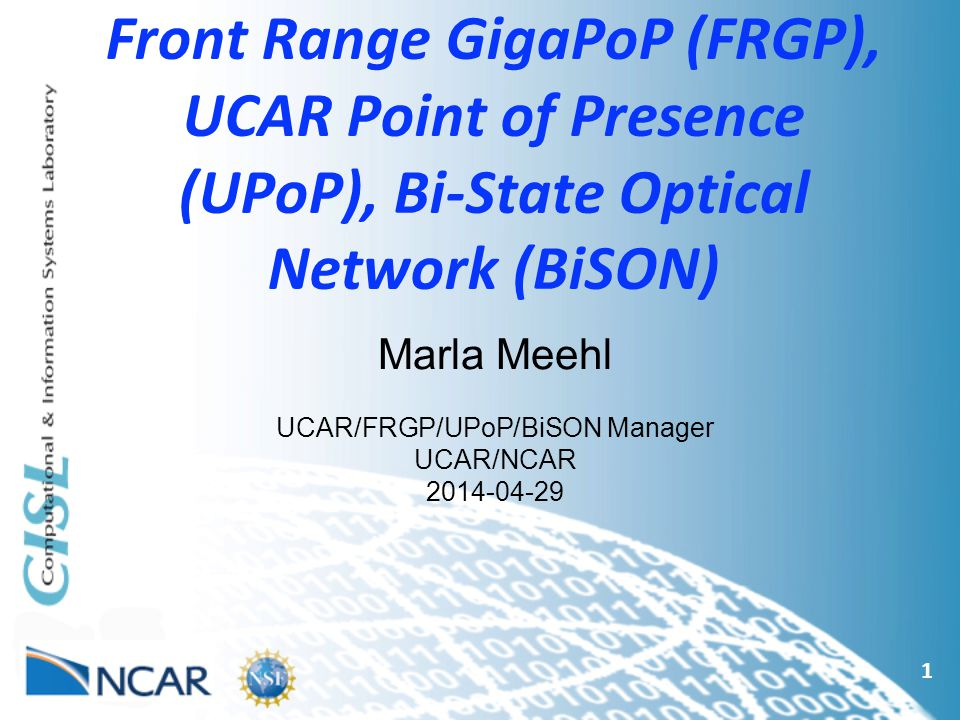 2 Acronym soup University Corporation for Atmospheric Research (UCAR; http://www.ucar.edu)http://www.ucar.edu –National Center for Atmospheric Research (NCAR) –Front Range GigaPoP (FRGP) –UCAR Point of Presence (UPoP) –Bi-State Optical Network (BiSON) Questions and discussions throughout as needed – and as for acronym soup ingredients, please ask if I miss one or check decoder page at http://bit.ly/acronym-souphttp://bit.ly/acronym-soup