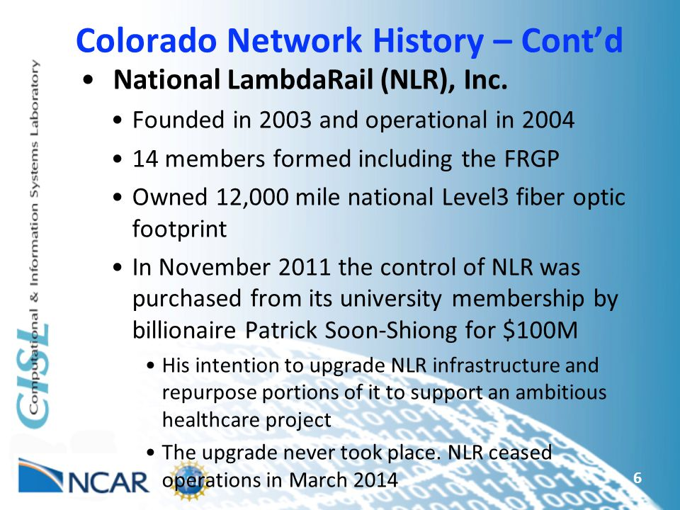 6 Colorado Network History – Cont'd National LambdaRail (NLR), Inc.