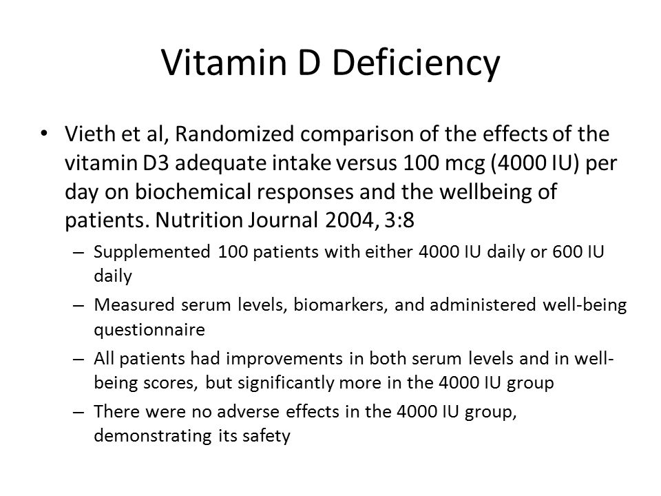 Vitamin D Deficiency Vieth et al, Randomized comparison of the effects of the vitamin D3 adequate intake versus 100 mcg (4000 IU) per day on biochemical responses and the wellbeing of patients.