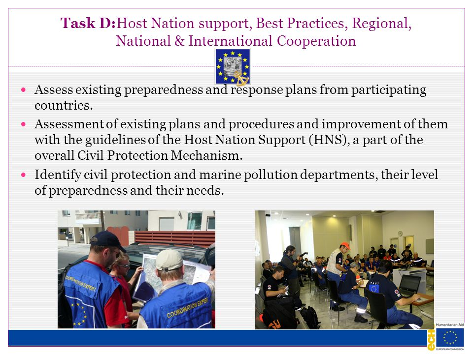 Task D:Host Nation support, Best Practices, Regional, National & International Cooperation Assess existing preparedness and response plans from participating countries.