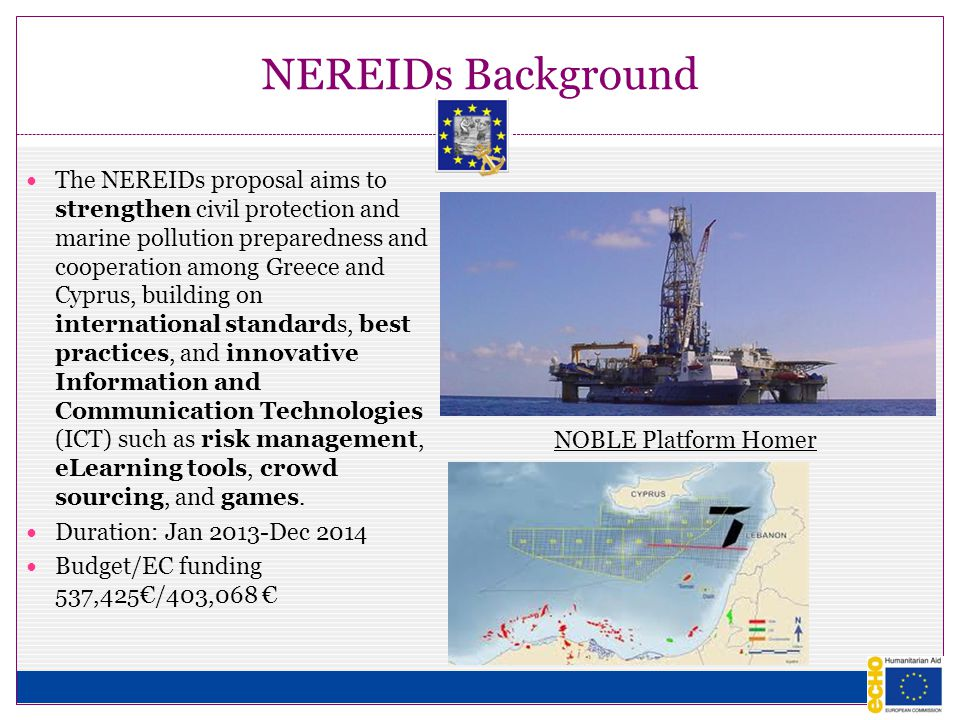 NEREIDs Background The NEREIDs proposal aims to strengthen civil protection and marine pollution preparedness and cooperation among Greece and Cyprus, building on international standards, best practices, and innovative Information and Communication Technologies (ICT) such as risk management, eLearning tools, crowd sourcing, and games.
