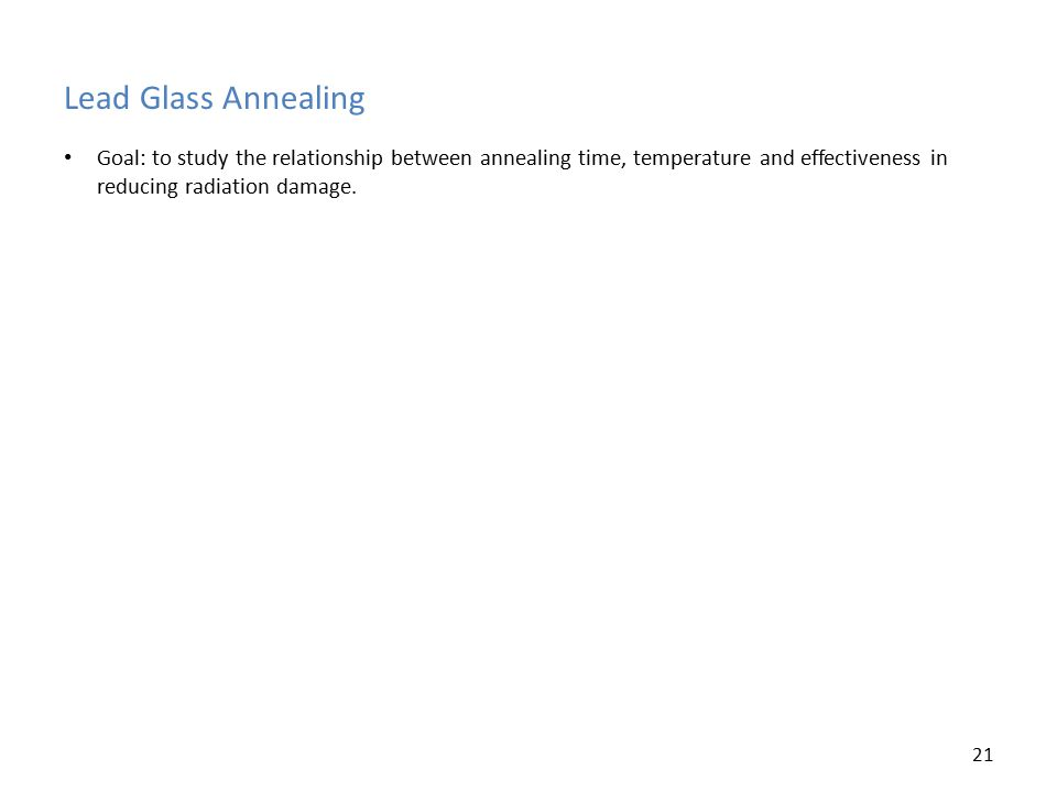 Lead Glass Annealing Goal: to study the relationship between annealing time, temperature and effectiveness in reducing radiation damage.