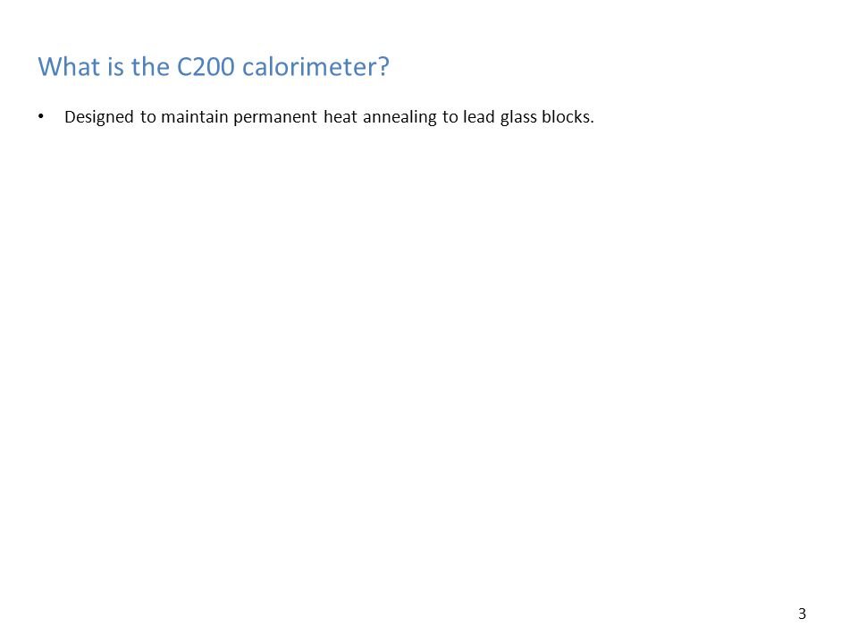 What is the C200 calorimeter? Designed to maintain permanent heat annealing to lead glass blocks. 3