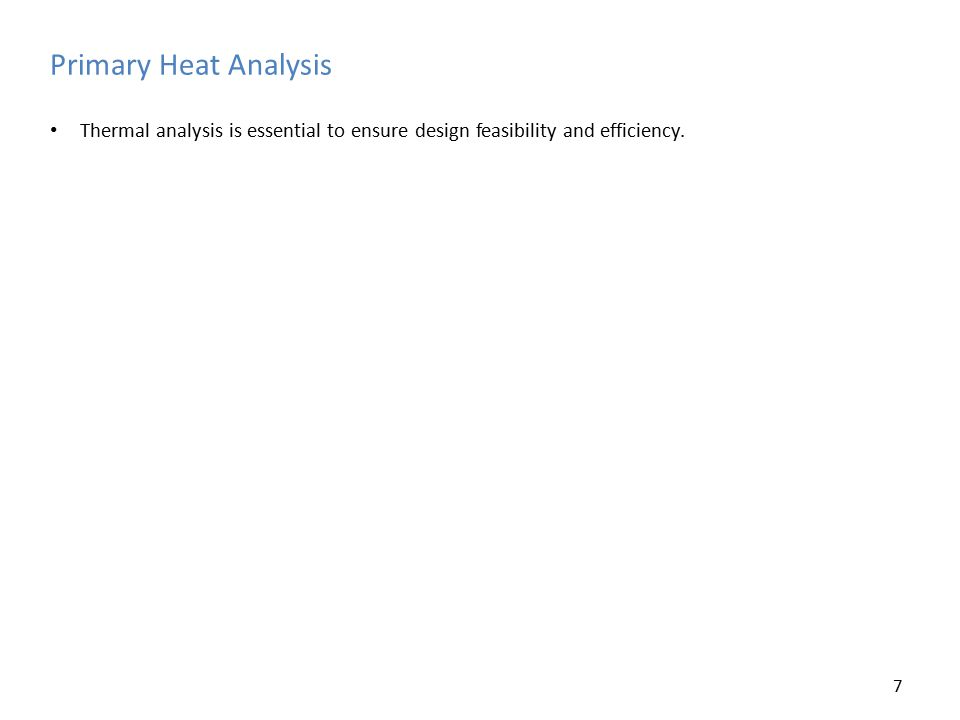 Primary Heat Analysis Thermal analysis is essential to ensure design feasibility and efficiency.