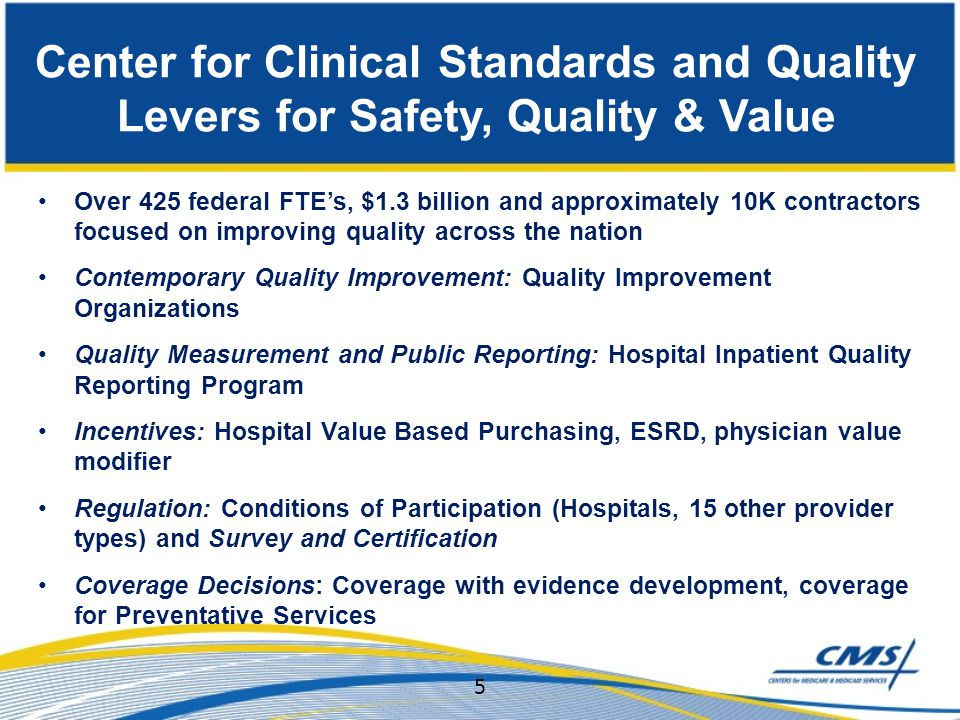 Center for Clinical Standards and Quality Levers for Safety, Quality & Value Over 425 federal FTE's, $1.3 billion and approximately 10K contractors fo