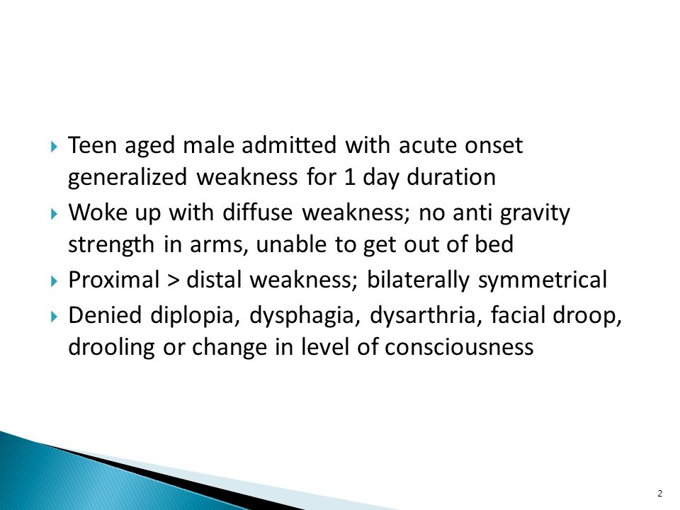  Flaccid paralysis – mild focal weakness to severe generalized weakness  Occur anytime of the day; more common in morning  Absence of myotonia  Proximal > distal weakness; legs > arms  Sparing of facial, ventilatory and sphincter muscles  Lasts several hours to more than a day 13