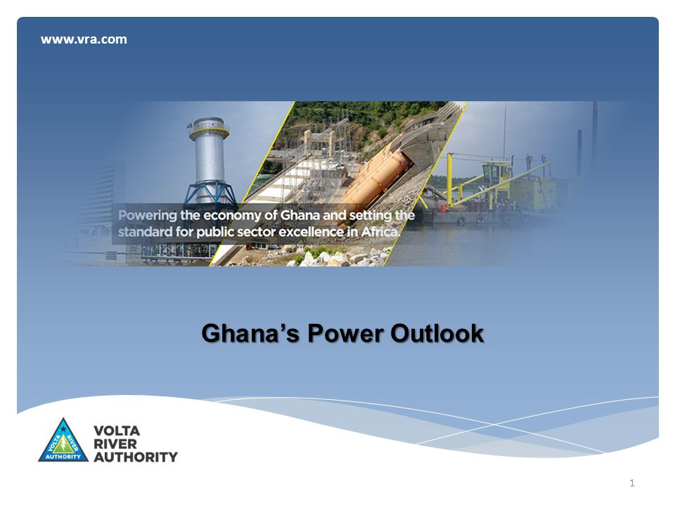 www.vra.com Ghana's Power Outlook 1