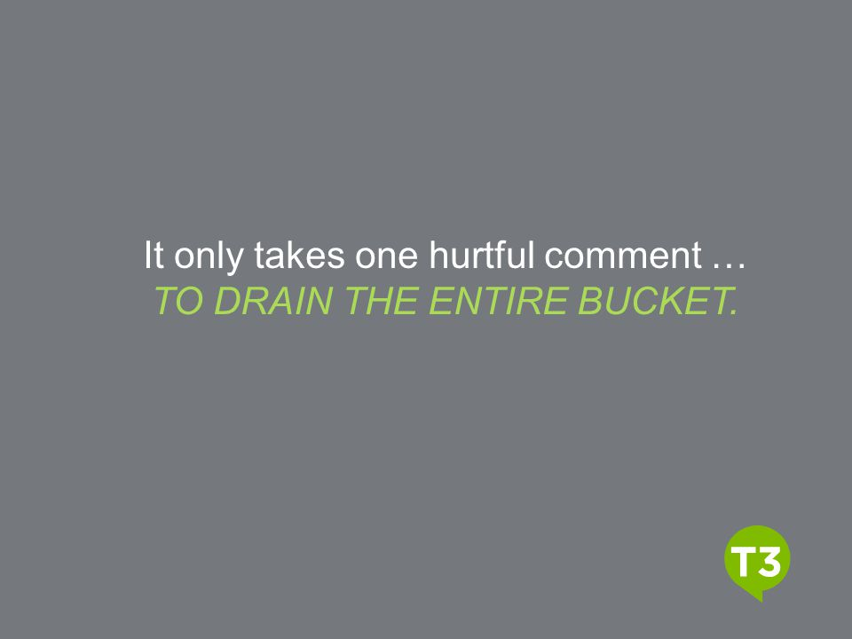 Video Title It only takes one hurtful comment … TO DRAIN THE ENTIRE BUCKET.
