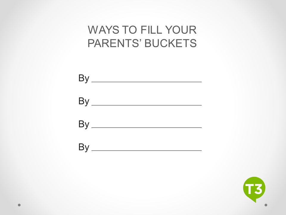 WAYS TO FILL YOUR PARENTS' BUCKETS By