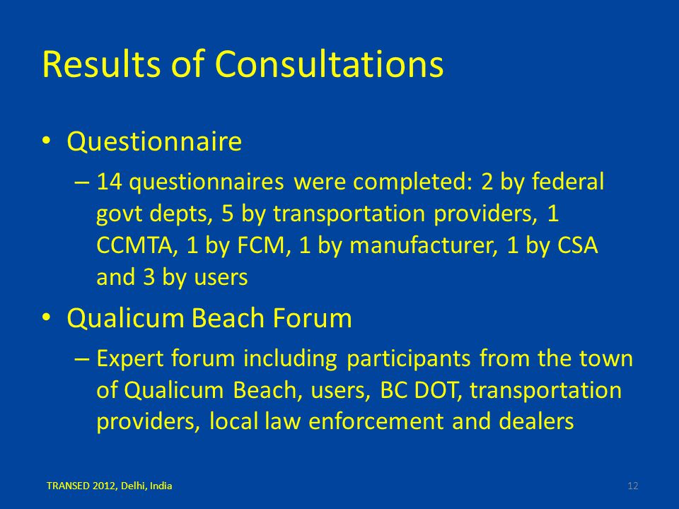 Results of Consultations Questionnaire – 14 questionnaires were completed: 2 by federal govt depts, 5 by transportation providers, 1 CCMTA, 1 by FCM,