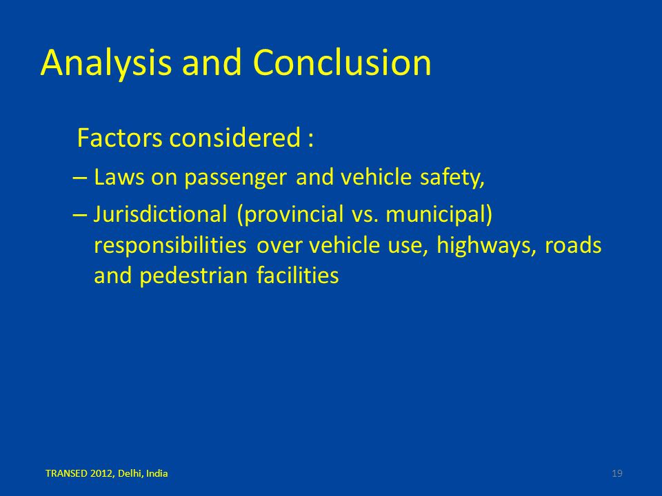 Analysis and Conclusion Factors considered : – Laws on passenger and vehicle safety, – Jurisdictional (provincial vs.